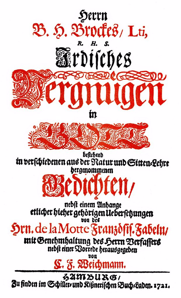 Stock Photo: 1848-563698 Historic print, title page of Irdisches Vergnuegen in Gott, a collection of poems, 1721, by Barthold Heinrich Brockes also known as Bertold Hinrich Brockes, 1680 _ 1747, a German writer and poet of the early German Enlightenment, from Bildatlas zur Geschi. Historic print, title page of Irdisches Vergnuegen in Gott, a collection of poems, 1721, by Barthold Heinrich Brockes also known as Bertold Hinrich Brockes, 1680 _ 1747, a German writer and poet of the early German Enlightenment, from Bildatla