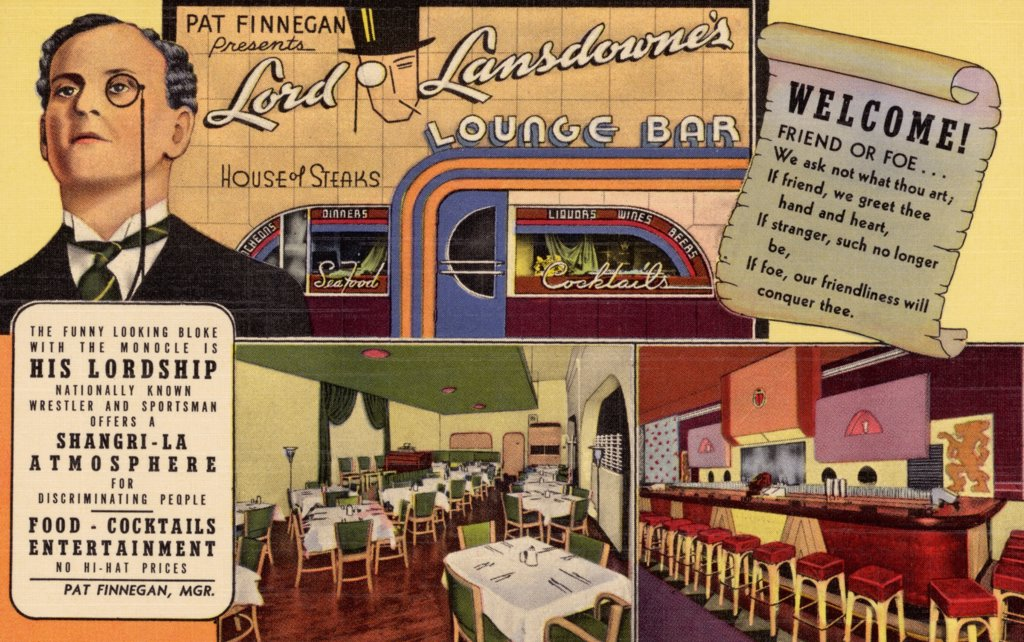 Stock Photo: 1899-10431 Advertisement for Lord Lansdowne's Lounge Bar. ca. 1942, Springfield, Ohio, USA, Cheerio Just stopped in at Lord Lansdowne's House of Good Food and Cocktail Lounge, had a delicious Dinner-Wish you were here to enjoy his Lordship's Hospitality. 108 NO. MAIN ST.-DAYTON, OHIO also 24 SO. FOUNTAIN AVE.-SPRINGFIELD, OHIO. PAT FINNEGAN PROP. KINDLY FILL IN THE NAME AND ADDRESS OF A FRIEND WHO WOULD ENJOY HEARING FROM YOU?WE WILL PAY POSTAGE AND MAIL IT FOR YOU