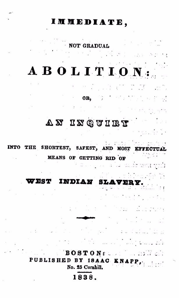Stock Photo: 4048-2346 Slavery. An abolitionist book. The title page reads: Immediate, Not Gradual Abolition: or, An Inquiry into the Shortest, Safest and Most Effectual Means of Getting Rid of West Indian Slavery, Boston, published by Isaac Knapp, No. 25 Cornhill, 1838.