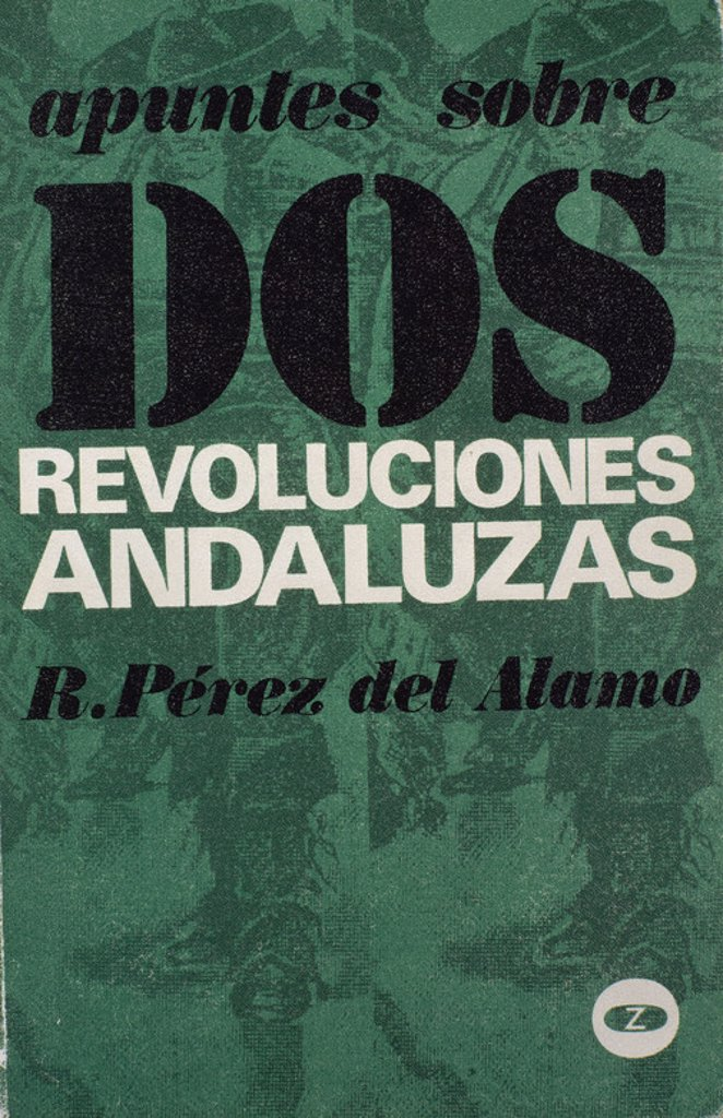 Stock Photo: 4409-14683 APUNTES SOBRE DOS REVOLUCIONES ANDALUZAS. Author: PEREZ DEL ALAMO RAFAEL. Location: BIBLIOTECA NACIONAL-COLECCION, MADRID, SPAIN.