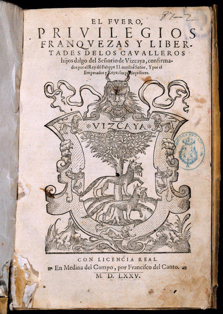 FUEROS DE VIZCAYA - EL FUERO PRIVILEGIOS FRANQUEZAS Y LIBERTADES DE LOS HIDALGOS DE VIZCAYA - 1575. Location: SENADO-BIBLIOTECA-COLECCION, MADRID, SPAIN. : Stock Photo