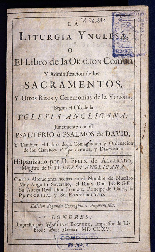 """LITURGIA ANGLICANA. S. XVIII. """"LA LITURGIA INGLESA O EL LIBRO DE ORACION COMUN Y ADMINISTRACION DE LOS SACRAMENTOS Y OTROS RITOS Y CEREMONIAS DE LA IGLESIA, SEGUN USO DE LA IGLESIA ANGLICANA"""". Portada de la edición del 1715 impresa en Londres. Hispanizada por Félix de ALVARADO, Ministro de la Iglesia Anglicana. Biblioteca de Cataluña. Barcelona. : Stock Photo"""