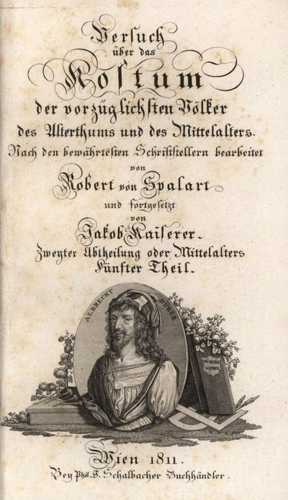 "Stock Photo: 4409-67605 Calligraphic title page with vignette portrait of Albrecht Durer. Handcolored copperplate engraving from Robert von Spalart's ""Historical Picture of the Costumes of the Principal People of Antiquity and of the Middle Ages"" (1811)."